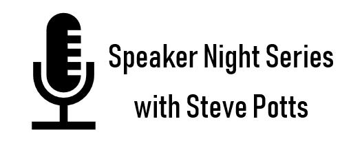 Speaker Night Series with Steve Potts